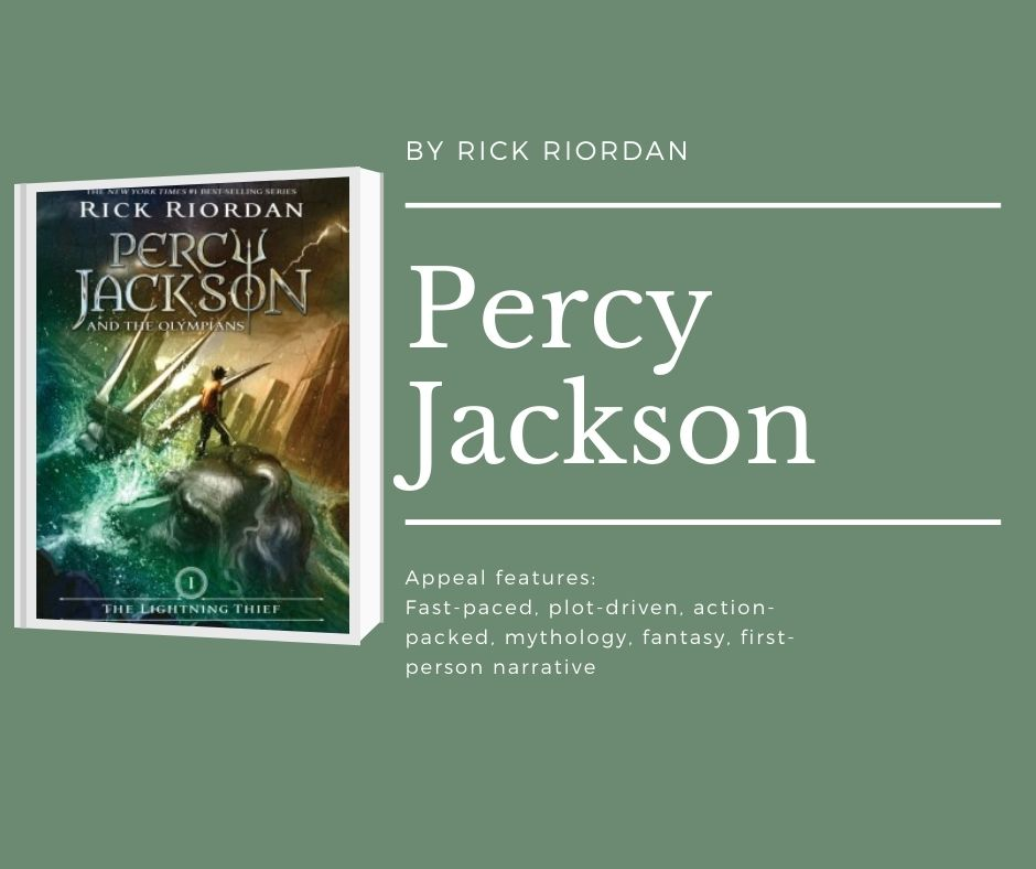Image of the cover of The Lightning Thief text reads by rick riordan. Percy Jackson. appeal features: fast-paced, plot-driven, action-packed, mythology, fantasy, first-person narrative