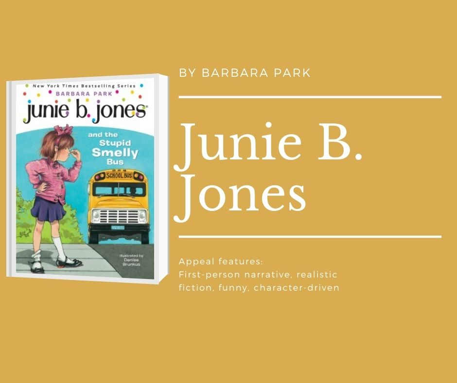 Image of the cover of Junie B Jones first book text reads by Barbara Park. junie b. jones. appeal features: first person narrative, realistic fiction, funny, character-driven