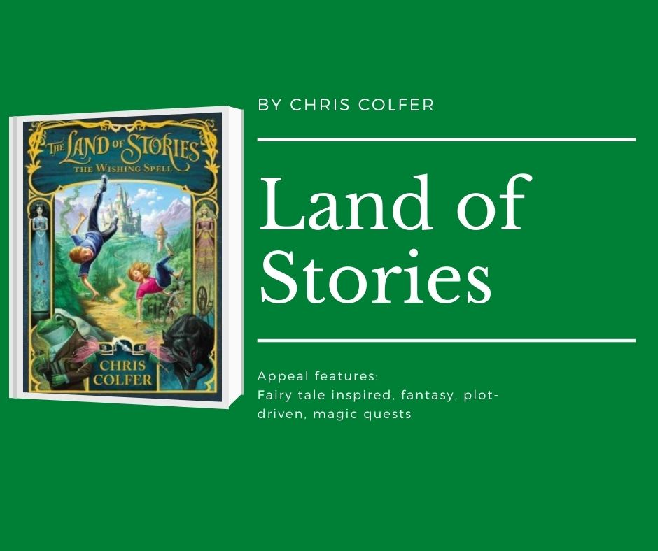 Image of Land of Stories: The wishing spell book cover. Text reads by chris colfer. land of stories. appeal features: fairy tale inspired, fantasy, plot-driven, magic quests