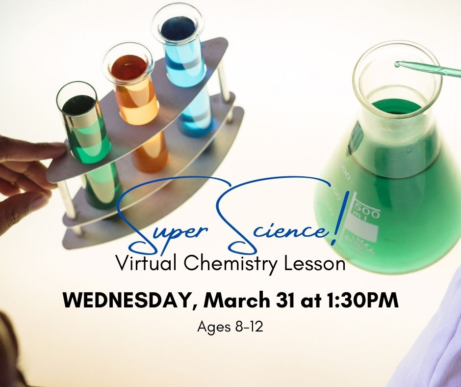 Image of some colored water in different vials. Text reads super science virtual chemistry lesson. wednesday, march 31 at 1pm ages 8-12. this is an online event. email ssednek@minlib.net to register.
