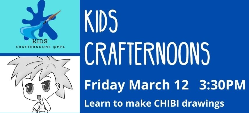 Text reads kids crafternoons friday march 12 3:30pm learn to make chibi drawings. this is an online program email mranieri@minlib.net to sign up. image of a pencil drawing of a small person with a huge head and huge eyes