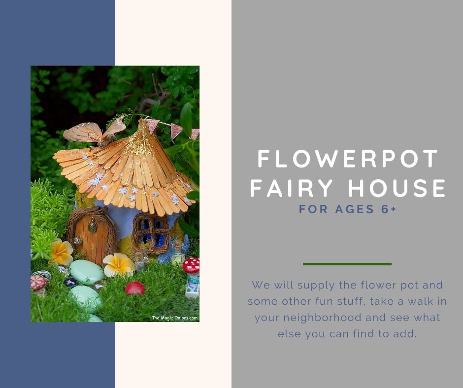 Image of a fairy house. Text reads flowerpot fairy house ages 6+ we will provide the supplies you just need your imagination though if there's cool bits and bobs around you, they're fun to add. to register email tsiegel@minlib.net
