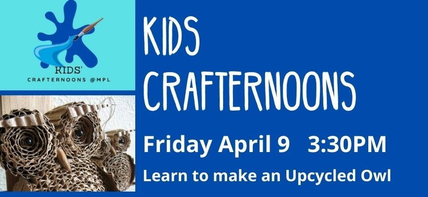 Image of two owls made from cardboard text reads kids crafternoons friday april 9 3:30pm learn to make an upcycled owl. this is a virtual program email ssednek@minlib.net to sign up or if you need more information