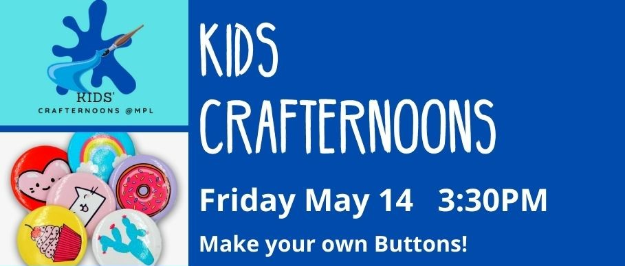 text reads kids crafternoons friday may 14 3:30pm make your own buttons. image of brightly colored button pins. email mranieri@minlib.net for registration or additional information