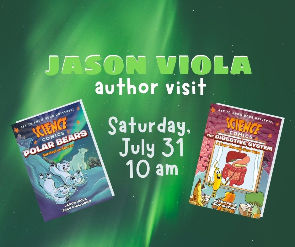 text reads jason viola author visit saturday july 31 10 am. image of the cover of jason's two science comics polar bears and the digestive system