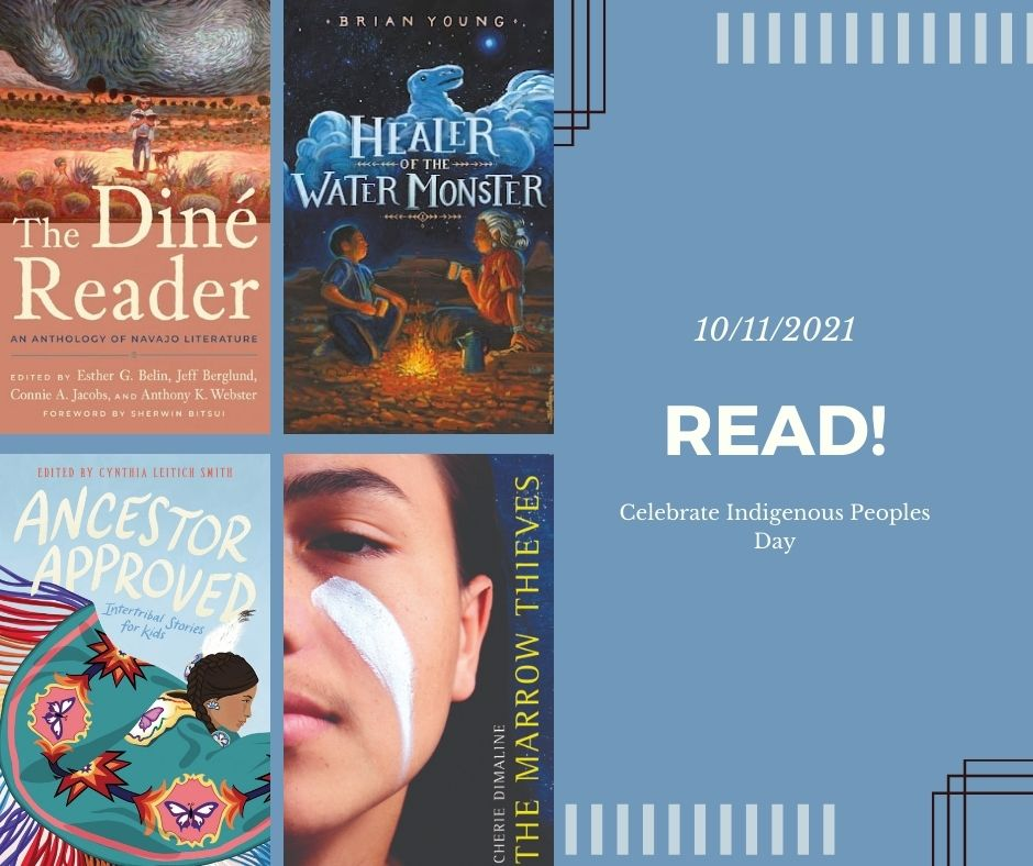 Book covers for Dine Reader, Ancestor Approved, Healer of the Water Monster and Marrow Thief take up corner of image. The rest of image is a blue field with text that reads 10/11/21 READ and celebrate indigenous peoples day.