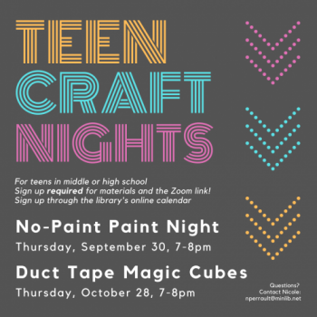 Flyer for Fall Teen Craft Nights: For teens in middle school or high school. Sign up required for materials and the Zoom link. No-Paint Paint Night on Thursday, September 30, 7-8 pm and Duct Tape Magic Cubes on Thursday, October 28, 7-8pm