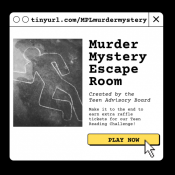YA Murder Mystery Escape Room. Make it to the end to earn extra raffle tickets for our Teen Reading Challenge