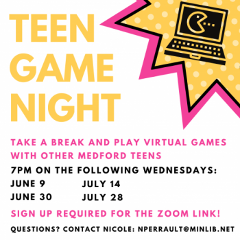 Flyer for Teen Game Nights: 7-8:30pm on the following Wednesdays: June 9, June 30, July 14, July 28. Sign up is required for the Zoom link!