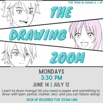 Flyer for The Drawing Zoom:Learn to draw manga! All you need is paper and something to draw with (pen, pencil, marker, etc), and you can follow along!3:30pm on the following Mondays: June 14 and July 12